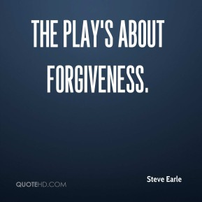 The play's about forgiveness.
