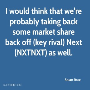 I would think that we're probably taking back some market share back off (key rival) Next (NXTNXT) as well.