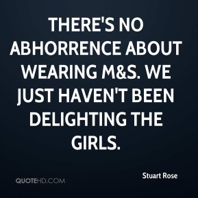 There's no abhorrence about wearing M&S. We just haven't been delighting the girls.