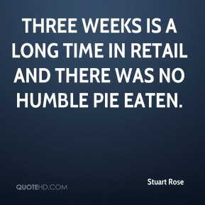 Three weeks is a long time in retail and there was no humble pie eaten.