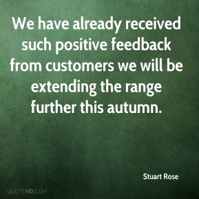 Stuart Rose  - We have already received such positive feedback from customers we will be extending the range further this autumn.