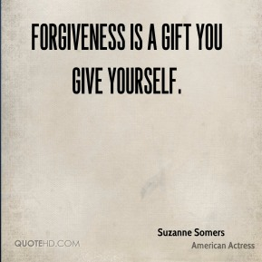 Suzanne Somers - Forgiveness is a gift you give yourself.