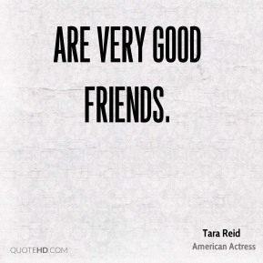 are very good friends.