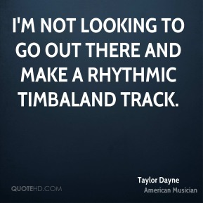 Taylor Dayne - I'm not looking to go out there and make a rhythmic Timbaland track.