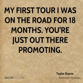 Taylor Dayne - My first tour I was on the road for 18 months. You're just out there promoting.