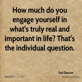 How much do you engage yourself in what's truly real and important in life? That's the individual question.