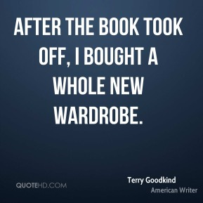 Terry Goodkind - After the book took off, I bought a whole new wardrobe.