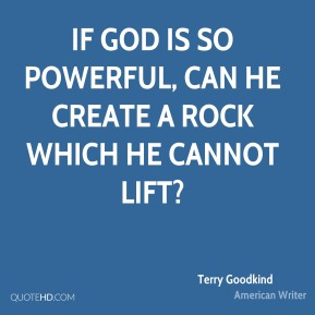 Terry Goodkind - If God is so powerful, can he create a rock which he cannot lift?
