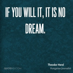 If you will it, it is no dream.