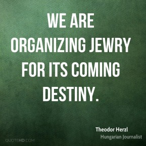 Theodor Herzl - We are organizing Jewry for its coming destiny.