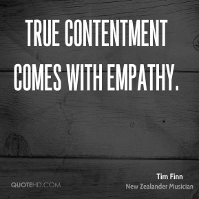 Tim Finn - True contentment comes with empathy.