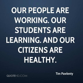 Our people are working. Our students are learning. And our citizens are healthy.