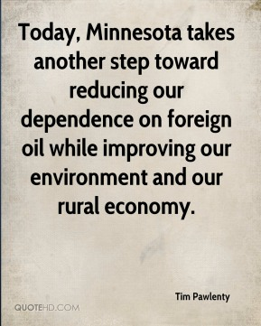 Today, Minnesota takes another step toward reducing our dependence on foreign oil while improving our environment and our rural economy.