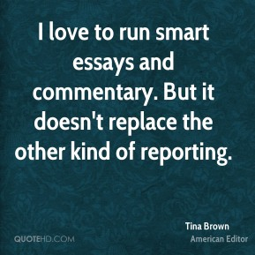 Tina Brown - I love to run smart essays and commentary. But it doesn't replace the other kind of reporting.