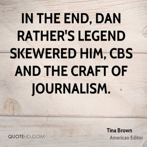 Tina Brown - In the end, Dan Rather's legend skewered him, CBS and the craft of journalism.