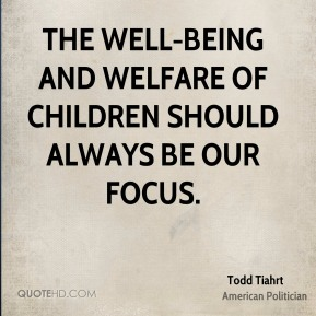 Todd Tiahrt - The well-being and welfare of children should always be our focus.