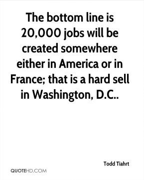 The bottom line is 20,000 jobs will be created somewhere either in America or in France; that is a hard sell in Washington, D.C..