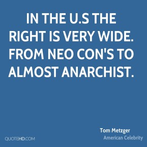 Tom Metzger - In the U.S the right is very wide. From Neo con's to almost Anarchist.