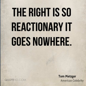Tom Metzger - The right is so reactionary it goes nowhere.
