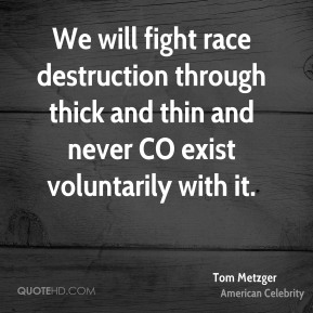Tom Metzger - We will fight race destruction through thick and thin and never CO exist voluntarily with it.