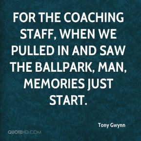 For the coaching staff, when we pulled in and saw the ballpark, man, memories just start.