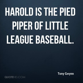 Harold is the Pied Piper of Little League baseball.