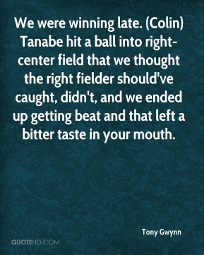 We were winning late. (Colin) Tanabe hit a ball into right-center field that we thought the right fielder should've caught, didn't, and we ended up getting beat and that left a bitter taste in your mouth.