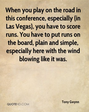 When you play on the road in this conference, especially (in Las Vegas), you have to score runs. You have to put runs on the board, plain and simple, especially here with the wind blowing like it was.