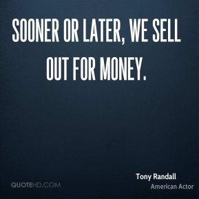 Sooner or later, we sell out for money.