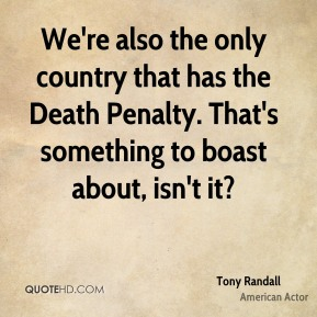 We're also the only country that has the Death Penalty. That's something to boast about, isn't it?