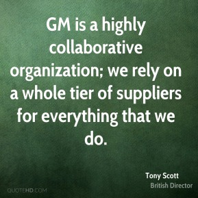 Tony Scott - GM is a highly collaborative organization; we rely on a whole tier of suppliers for everything that we do.