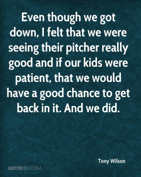 Even though we got down, I felt that we were seeing their pitcher really good and if our kids were patient, that we would have a good chance to get back in it. And we did.