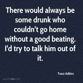 There would always be some drunk who couldn't go home without a good beating. I'd try to talk him out of it.