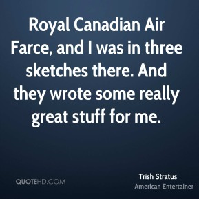 Royal Canadian Air Farce, and I was in three sketches there. And they wrote some really great stuff for me.