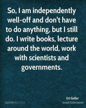 So, I am independently well-off and don't have to do anything, but I still do. I write books, lecture around the world, work with scientists and governments.