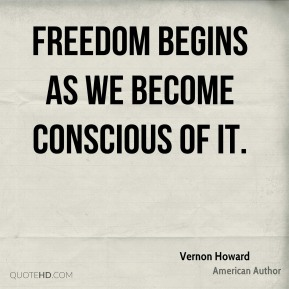 Freedom begins as we become conscious of it.
