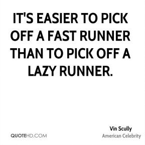 It's easier to pick off a fast runner than to pick off a lazy runner.