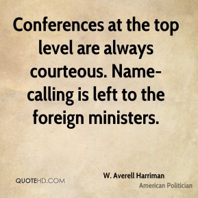 Conferences at the top level are always courteous. Name-calling is left to the foreign ministers.