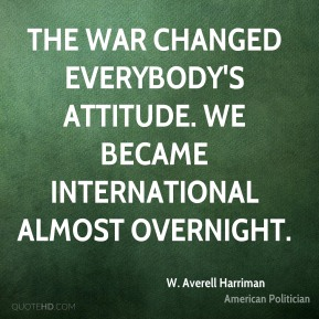 The war changed everybody's attitude. We became international almost overnight.