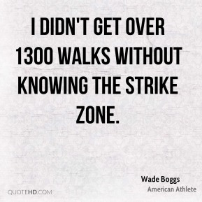 I didn't get over 1300 walks without knowing the strike zone.