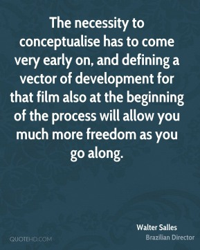 The necessity to conceptualise has to come very early on, and defining a vector of development for that film also at the beginning of the process will allow you much more freedom as you go along.