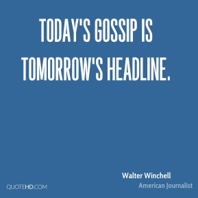 Today's gossip is tomorrow's headline.