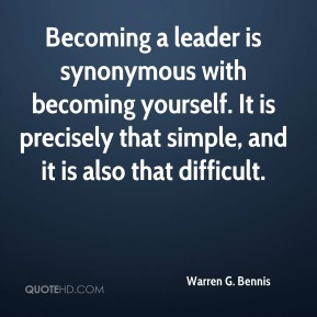 Becoming a leader is synonymous with becoming yourself. It is precisely that simple, and it is also that difficult.