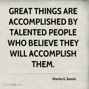 Great things are accomplished by talented people who believe they will accomplish them.
