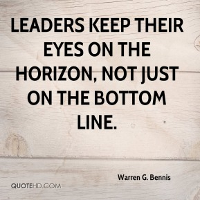 Leaders keep their eyes on the horizon, not just on the bottom line.