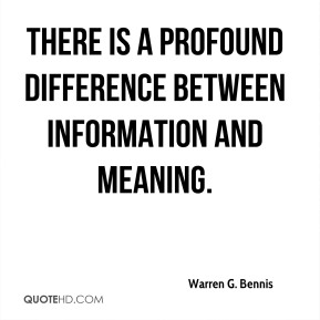 There is a profound difference between information and meaning.