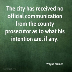 Wayne Kramer  - The city has received no official communication from the county prosecutor as to what his intention are, if any.