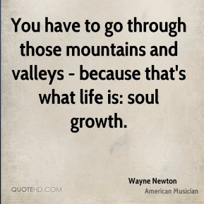 Wayne Newton - You have to go through those mountains and valleys - because that's what life is: soul growth.