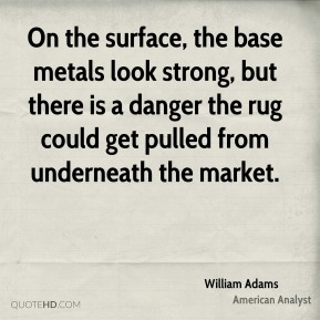 On the surface, the base metals look strong, but there is a danger the rug could get pulled from underneath the market.