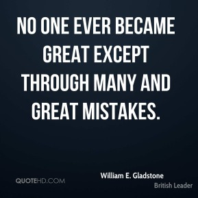 No one ever became great except through many and great mistakes.